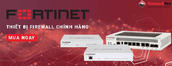 Mua Thiết Bị Tường Lửa Firewall Fortigate Chính Hãng - NetworkPro.vn