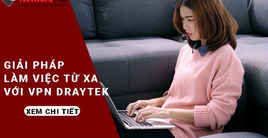 Giải pháp cho nhân viên làm việc từ xa với DrayTek